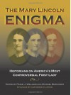 The Mary Lincoln Enigma: Historians on America's Most Controversial First Lady - Frank J. Williams, Michael Burkhimer, Stephen Berry, Brian R. Dirck, Kenneth J. Winkle, Jason Emerson, Richard W. Etulain, Harold Holzer, Richard Lawrence Miller, Douglas L. Wilson, Wayne C. Temple, Donna McCreary, Catherine Clinton, Dr. James S Brust MD