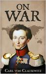 On War (Illustrated): Vom Kriege (Military Theory Book 5) - Carl von Clausewitz, J. J. Graham