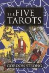 The Five Tarots - Gordon Strong