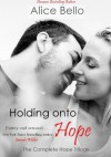 Holding onto Hope: The Complete Hope Trilogy - Alice Bello