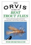 The Orvis Guide to Best Trout Flies: Orvis-Endorsed Guides Pick their Favorite Flies, and Tell How to Fish Them - Tom Rosenbauer