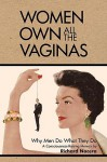 Women Own All the Vaginas: Why Men Do What They Do - Richard Nocera