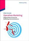 Operatives Marketing: Zielgerichteter Einsatz Des Marketing-Instrumentariums - Willy Schneider