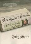 Not Quite A Memoir: Of Films, Books, The World - Judy Stone
