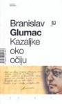 Kazaljke oko očiju - Branislav Glumac