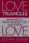 Love Triangles: Seven Steps to Break the Secret Ties That Poison Love - Bonnie Jacobson, Guy Kettelhack