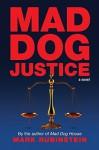Mad Dog Justice - Mark Rubinstein