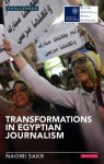 Transformations in Egyptian Journalism: Media and the Arab Uprisings - Naomi Sakr