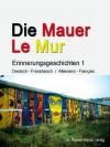 Die Mauer - Le Mur. Erinnerungsgeschichten 1 - Tengis Khachapuridse, Regina Sander, Thierry Noir, Patricia Koelle, Kathleen Henkinet