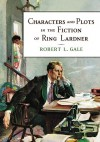 Characters and Plots in the Fiction of Ring Lardner - Robert L. Gale