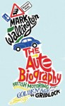 The Auto Biography: British Motoring from Golden Age to Gridlock - Mark Wallington