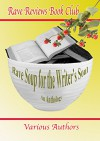 RAVE SOUP FOR THE WRITER'S SOUL Anthology - Nonnie Jules, Harmony Kent, Marlena Hand, Nicholas Rossis, Beem Weeks, Bruce A. Borders, John Fioravanti, Michelle Abbott, Various Other Authors