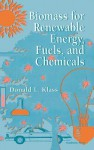 Biomass for Renewable Energy, Fuels, and Chemicals - Donald L. Klass