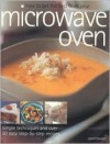 How to Get the Best from Your Microwave Oven: Simple Techniques and Easy Step-By-Step Recipes - Carol Bowen