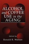 Alcohol and Coffee Use in the Aging (Modern Nutrition) - Ronald Ross Watson