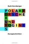 Polarforscher und Yoginis - Ruth Kornberger