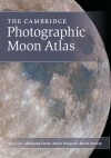 The Cambridge Photographic Moon Atlas - Alan Chu, Wolfgang Paech, Mario Weigand, Storm Dunlop