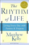 The Rhythm of Life: Living Every Day with Passion and Purpose - Matthew Kelly