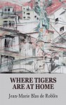 Where Tigers Are at Home - Jean-Marie Blas de Roblès, Mike Mitchell