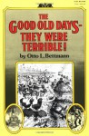 The Good Old Days--They Were Terrible! - Otto L. Bettmann