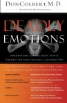 Deadly Emotions: Understand the Mind-Body-Spirit Connection That Can Heal or Destroy You - Don Colbert