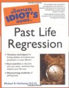 The Complete Idiot's Guide to Past Life Regression - Michael R. Hathaway