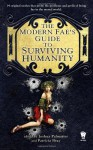 The Modern Fae's Guide to Surviving Humanity - Jim C. Hines, April Steenburgh, Susan Jett, Kari Sperring, Barbara Ashford, Avery Shade, Shannon Page, Seanan McGuire, Jean Marie Ward, Anton Strout, Kristine Smith, S.C. Butler, Joshua Palmatier, Juliet E. McKenna, Patricia Bray, Jay Lake, Elizabeth Bear