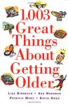 1,003 Great Things About Getting Older - Lisa Birnbach, Ann Hodgman, Patricia Marx