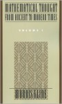 Mathematical Thought from Ancient to Modern Times, Vol. 1 - Morris Kline