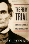 Fiery Trial (Library Edition): Abraham Lincoln and American Slavery - Eric Foner, Norman Dietz