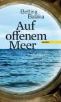 Auf offenem Meer: Erzählungen - Bettina Balàka