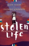 Stolen Life: Journey Of A Cree Woman - Rudy Wiebe, Yvonne Johnson