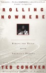 Rolling Nowhere: Riding the Rails with America's Hoboes - Ted Conover