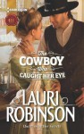 The Cowboy Who Caught Her Eye - Lauri Robinson