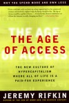 The Age of Access: The New Culture of Hypercapitalism, Where all of Life is a Paid-For Experience - Jeremy Rifkin, Ralph Fowler