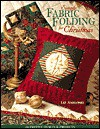 Simple Fabric Folding for Christmas: 14 Festive Quilts & Projects - Liz Aneloski