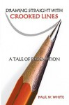 Drawing Straight with Crooked Lines: A Tale of Redemption - Paul White