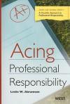 Acing Professional Responsibility: A Checklist Approach to Professional Responsibility Problems - Leslie W. Abramson