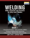 Welding Skills, Processes and Practices for Entry-Level Welders: Book 1 - Larry Jeffus, Lawrence Bower