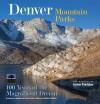 Denver Mountain Parks: 100 Years of the Magnificent Dream - Wendy Rex-Atzet, Sally L White, Erika D Walker, John Fielder, Thomas J. Noel