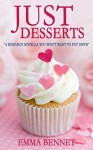 JUST DESSERTS: a romance novella you won't want to put down - Emma Bennet