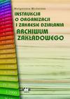 Instrukcja o organizacji i zakresie działania archiwum zakładowego - Małgorzata Michalska