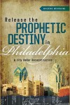 Release the Prophetic Destiny in Philadelphia: A City Under Reconstruction - Maurine McFarlane