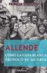 Allende: cómo la Casa Blanca provocó su muerte - Patricia Verdugo