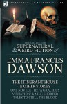 The Collected Supernatural and Weird Fiction of Emma Frances Dawson: The Itinerant House and Other Stories-One Novelette: 'a Gracious Visitation' and - Emma Frances Dawson