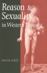 Reason and Sexuality in Western Thought - David West