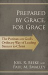 Prepared by Grace, for Grace: The Puritans on God's Way of Leading Sinners to Christ - Joel R. Beeke, Paul M Smalley