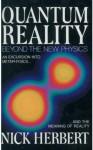 Quantum Reality: Beyond the New Physics - Nick Herbert