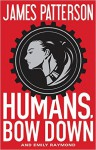 Humans, Bow Down - James Patterson, Emily Raymond, Alexander Ovchinnikov, Jill Dembowski