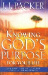 Knowing God's Purpose for Your Life: 365 Daily Inspirations for Living a Life of Purpose - J.I. Packer
